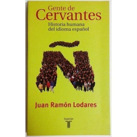 GENTE DE CERVANTES. HISTORIA HUMANA DEL IDIOMA ESPAÑOL