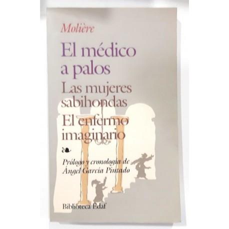 EL MÉDICO A PALOS / LAS MUJERES SABIHONDAS / EL ENFERMO IMAGINARIO