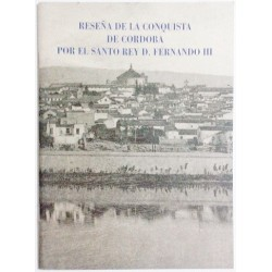 RESEÑA DE LA CONQUISTA DE CÓRDOBA POR EL SANTO REY DON FERNANDO III