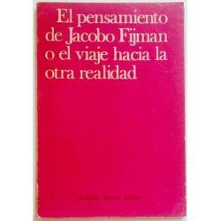 EL PENSAMIENTO DE JACOBO FIJMAN O EL VIAJE HACIA LA OTRA REALIDAD