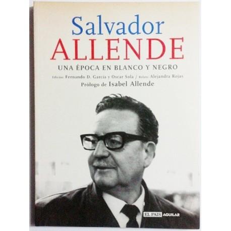 SALVADOR ALLENDE. UNA EPOCA EN BLANCO Y NEGRO