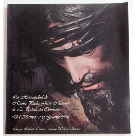 LA HERMANDAD DE NUESTRO PADRE JESUS NAZARENO DE LA PALMA DEL CONDADO. DEL BARROCO A LA GUERRA CIVIL