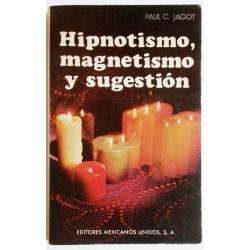 HIPNOPTISMO, MAGNETISMO Y SUGESTIÓN