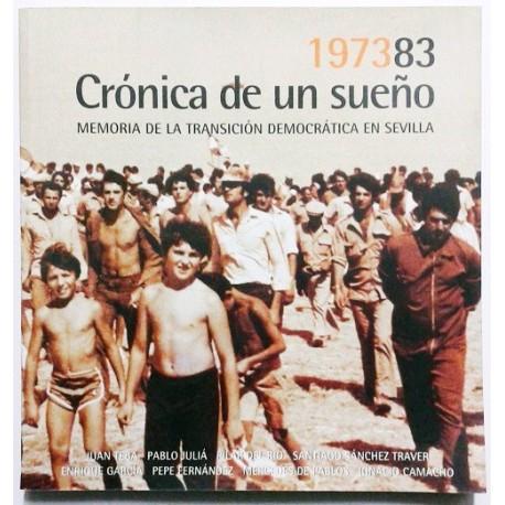 1973-83 CRÓNICA DE UN SUEÑO. MEMORIA DE LA TRANSICIÓN DEMOCRÁTICA EN SEVILLA