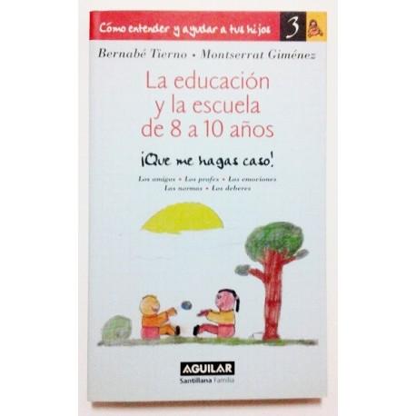 LA EDUCACIÓN Y LA ESCUELA DE 8 A 10 AÑOS ¡QUE ME HAGAS CASO!
