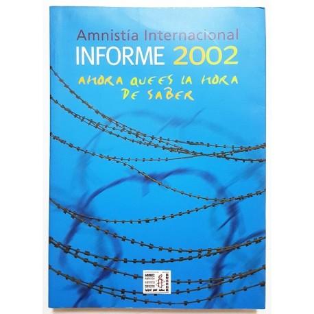 INFORME 2002. AMNISTÍA INTERNACIONAL. AHORA QUE ES LA HORA DE SABER