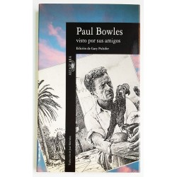 PAUL BOWLES VISTO POR SUS AMIGOS