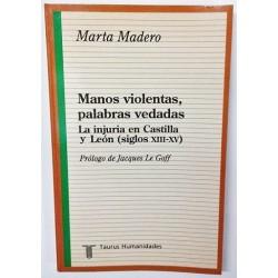 MANOS VIOLENTAS, PALABRAS VEDADAS. LA INJURIA EN CASTILLA Y LEÓN (SIGLOS XIII-XV)