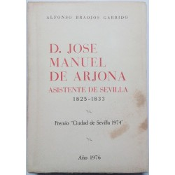 D. JOSÉ MANUEL DE ARJONA. ASISTENTE DE SEVILLA 1825-1833